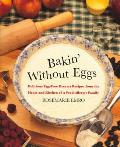 Bakin Without Eggs Delicious Egg Free Dessert Recipes from the Heart & Kitchen of a Food Allergic Family
