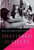 Shattered subjects trauma & testimony in womens life writing