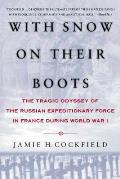 With Snow on Their Boots The Tragic Odyssey of the Russian Expeditionary Force in France during World War I