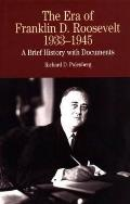 The Era of Franklin D. Roosevelt, 1933-1945: A Brief History with Documents (Bedford Series in History and Culture)