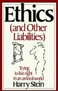 Ethics & Other Liabilities: Trying to Live Right in an Amoral World