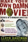 Make Your Own Damn Movie Secrets of a Renegade Director