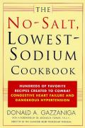 No Salt Lowest Sodium Cookbook Hundreds of Favorite Recipes Created to Combat Congestive Heart Failure & Dangerous Hypertension