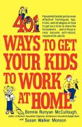 401 Ways to Get Your Kids to Work at Home: Household Tested and Proven Effective! Techniques, Tips, Tricks, and Strategies on How to Get Your Kids to