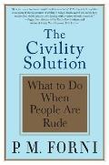 The Civility Solution: What to Do When People Are Rude