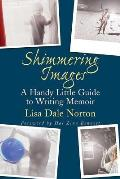 Shimmering Images: A Handy Little Guide to Writing Memoir