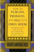 How to Publish, Promote, and Sell Your Own Book