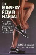 Runners Repair Manual A Complete Program for Diagnosing & Treating Your Foot Leg & Back Problems