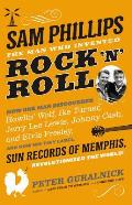 Sam Phillips: The Man Who Invented Rock n Roll