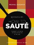 Ruhlmans How to Saute Foolproof Recipes & Techniques for the Home Cook