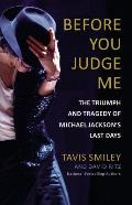Before You Judge Me The Triumph & Tragedy of Michael Jacksons Last Days