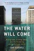 Water Will Come Rising Seas Sinking Cities & the Remaking of the Civilized World