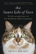 Inner Life of Cats The Science & Secrets of Our Mysterious Feline Companions