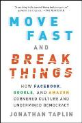 Move Fast & Break Things How Facebook Google & Amazon Cornered Culture & Undermined Democracy