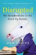 Disrupted My Misadventure in the Start Up Bubble