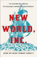 New World Inc How Englands Merchant Adventurers Created America