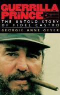 Guerrilla Prince: The Untold Story of Fidel Castro