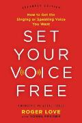 Set Your Voice Free How to Get the Singing or Speaking Voice You Want