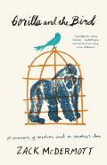 Gorilla & the Bird A Memoir