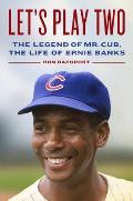 Lets Play Two The Legend of Mr Cub the Life of Ernie Banks