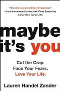 Maybe Its You Cut the Crap Face Your Fears Love Your Life