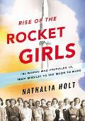 Rise of the Rocket Girls: The Women Who Propelled Us from Missiles to the Moon to Mars