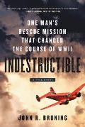 Indestructible One Mans Rescue Mission That Changed the Course of WWII