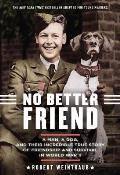 No Better Friend Young Readers Edition A Man a Dog & Their Incredible True Story of Friendship & Survival in World War II