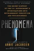 Phenomena The Secret History of the U S Governments Investigations Into Extrasensory Perception & Psychokinesis