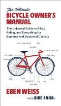 Ultimate Bicycle Owners Manual The Universal Guide to Bikes Riding & Everything for Beginner & Seasoned Cyclists