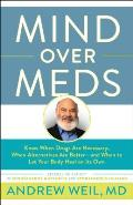 Mind Over Meds Know When Drugs Are Necessary When Alternatives Are Betterand When to Let Your Body Heal on Its Own