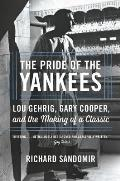 Pride of the Yankees The Movie That Defined the Legacy of Lou Gehrig