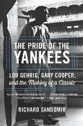 Pride of the Yankees Lou Gehrig Gary Cooper & the Making of a Classic