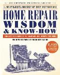 Home Repair Wisdom & Know How Timeless Techniques to Fix Maintain & Improve Your Home