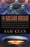 Bastard Brigade The True Story of the Renegade Scientists & Spies Who Sabotaged the Nazi Atomic Bomb