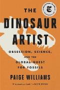 Dinosaur Artist Obsession Science & the Global Quest for Fossils