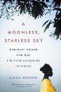 Moonless Starless Sky Ordinary Women & Men Fighting Extremism in Africa - Signed Edition