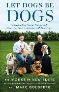 Let Dogs Be Dogs Understanding Canine Nature & Mastering the Art of Living with Your Dog