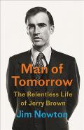 Man of Tomorrow: The Relentless Life of Jerry Brown
