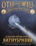 Otis & Will Discover the Deep The Record Setting Dive of the Bathysphere