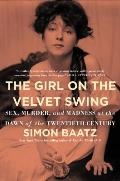 Girl on the Velvet Swing Sex Murder & Madness at the Dawn of the Twentieth Century