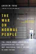 War on Normal People The Truth About Americas Disappearing Jobs & Why Universal Basic Income Is Our Future