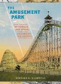 Amusement Park 900 Years of Thrills & Spills & the Dreamers & Schemers Who Built Them