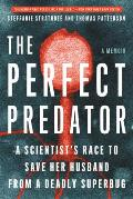 Perfect Predator A Scientists Race to Save Her Husband from a Deadly Superbug A Memoir