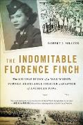Indomitable Florence Finch The Untold Story of a War Widow Turned Resistance Fighter & Savior of American POWs