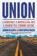 Union A Democrat a Republican & a Search for Common Ground
