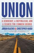 Union A Democrat a Republican & a Search for Common Ground
