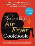 Essential Air Fryer Cookbook The Only Book You Need for Your Small Medium or Large Air Fryer