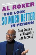 You Look So Much Better in Person: True Stories of Absurdity and Success