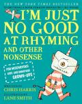 Im Just No Good at Rhyming & Other Nonsense for Mischievous Kids & Immature Grown Ups